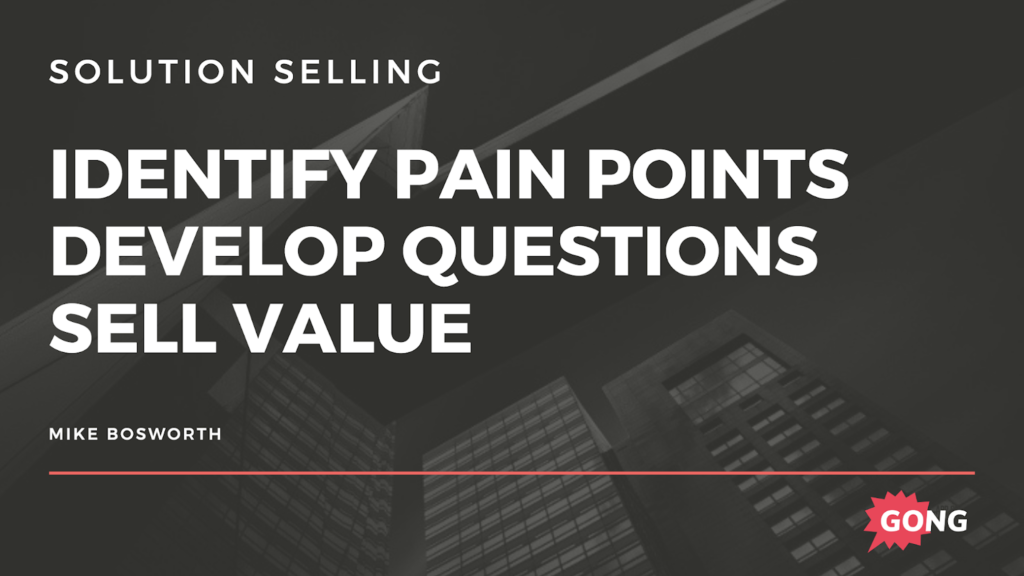 Identify pain points and develop questions to sell value