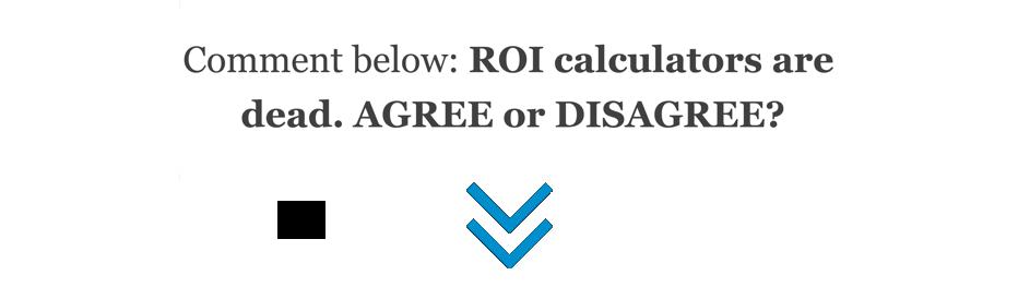 ROI calculators are dead?